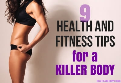 Health and Fitness Tips for a Killer Body