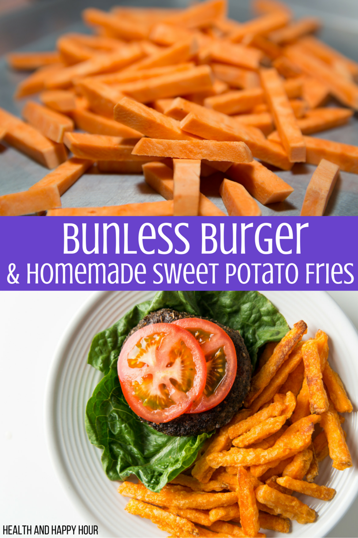 Bunless Burger & Homemade Sweet Potato Fries | Health and Happy Hour